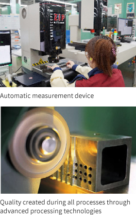 Automatic measurement device. Quality created during all processes through advanced processing technologies.